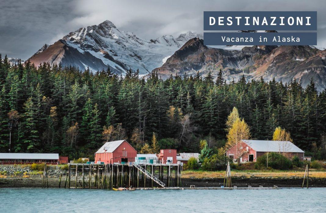 Vacanza in Alaska: ecco tutto quello che dovete sapere