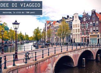 Amsterdam, la città dei 1500 ponti