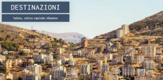 Valona, antica capitale Albanese