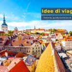 Cosa visitare in Estonia, guida turistica di viaggio