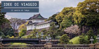 Il centro di Tokyo, dal Palazzo Imperiale ai musei
