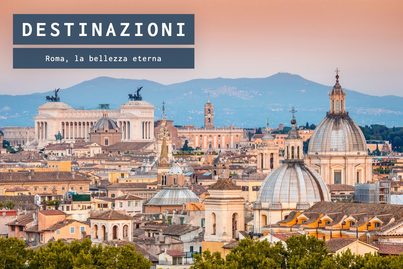 Roma, la bellezza eterna della capitale del mondo
