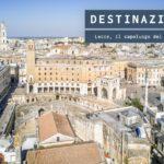 Lecce, lo splendore architettonico del capoluogo del Salento
