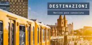 Berlino, visitare capitale tedesca poco conosciuta