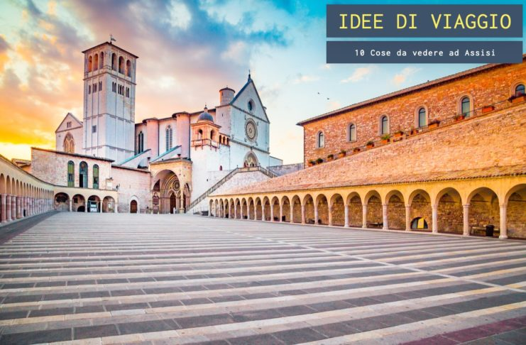10 cose da vedere ad Assisi
