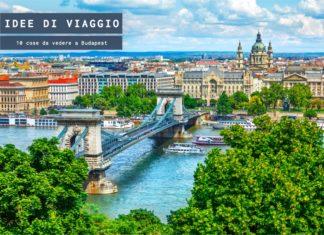 Cosa vedere a Budapest, le 10 cose da visitare a Budapest